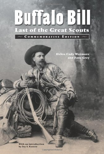 Buffalo Bill: Last of the Great Scouts (Commemorative Edition) - Helen Cody Wetmore; Zane Grey; Frederic Remington; E W Deming; Rosa Bonheur; Joy S. Kasson