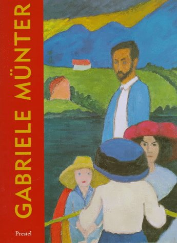 Gabriele Munter: The Years of Expressionism, 1903-1920 - Reinhold Heller
