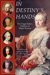 In Destiny's Hands: Five Tragic Rulers, Children of Maria Theresa - Vovk, Justin