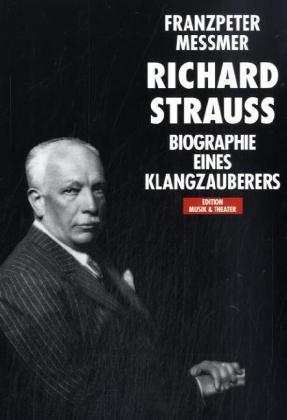 Edition Musik und Theater: Richard Strauss - Biographie eines Klangzauberers