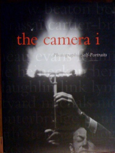 The Camera I: Photographic Self-Portraits from the Audrey and Sydney Irmas Collection - Robert A. Sobieszek; Deborah Irmas