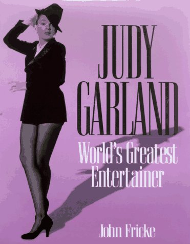 Judy Garland: World's Greatest Entertainer - John Fricke