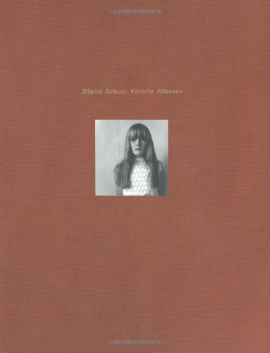 Diane Arbus: Family Albums - Anthony W. Lee; John Pultz