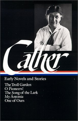 Early Novels and Stories: The Troll Garden / O Pioneers! / The Song of the Lark / My Antonia / One of Ours (Library of America) - Willa Cather