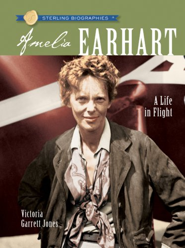 Sterling Biographies: Amelia Earhart: A Life in Flight - Victoria Garrett Jones