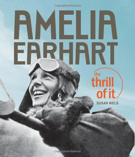 Amelia Earhart: The Thrill of It - Susan Wels