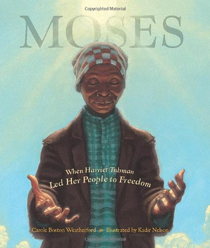 Moses: When Harriet Tubman Led Her People to Freedom (Caldecott Honor Book) - Carole Boston Weatherford