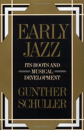 Early Jazz: Its Roots and Musical Development (The History of Jazz) - Gunther Schuller