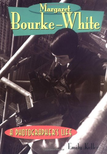 Margaret Bourke-White: A Photographer's Life (Lerner Biographies) - Emily Keller