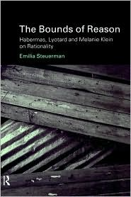 The Bounds of Reason: Habermas, Lyotard and Melanie Klein on Rationality - Emilia Steuerman