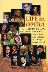 Life in Opera: Truth, Tempo, and Soul - Encounters with Stars, Innovators, and Leaders of Today's Opera World - Maria-Cristina Necula