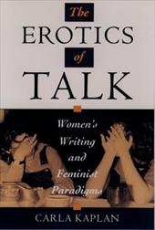 The Erotics of Talk: Women's Writing and Feminist Paradigms - Kaplan, Carla