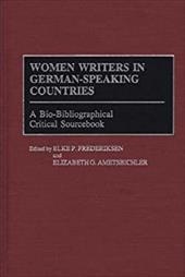 Women Writers in German-Speaking Countries: A Bio-Bibliographical Critical Sourcebook - Friederike, Elke P. / Frederiksen, Elke P. / Ametsbichler, Elizabeth G.