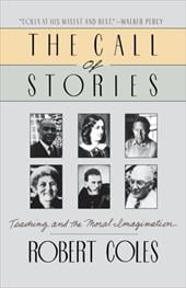 The Call of Stories: Teaching and the Moral Imagination - Coles, Robert