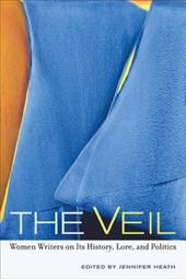 The Veil: Women Writers on Its History, Lore, and Politics - Heath, Jennifer