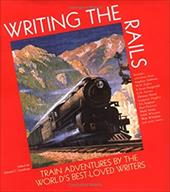 Writing the Rails: Train Adventures by the World's Best-Loved Writers - Goodman, Edward C.