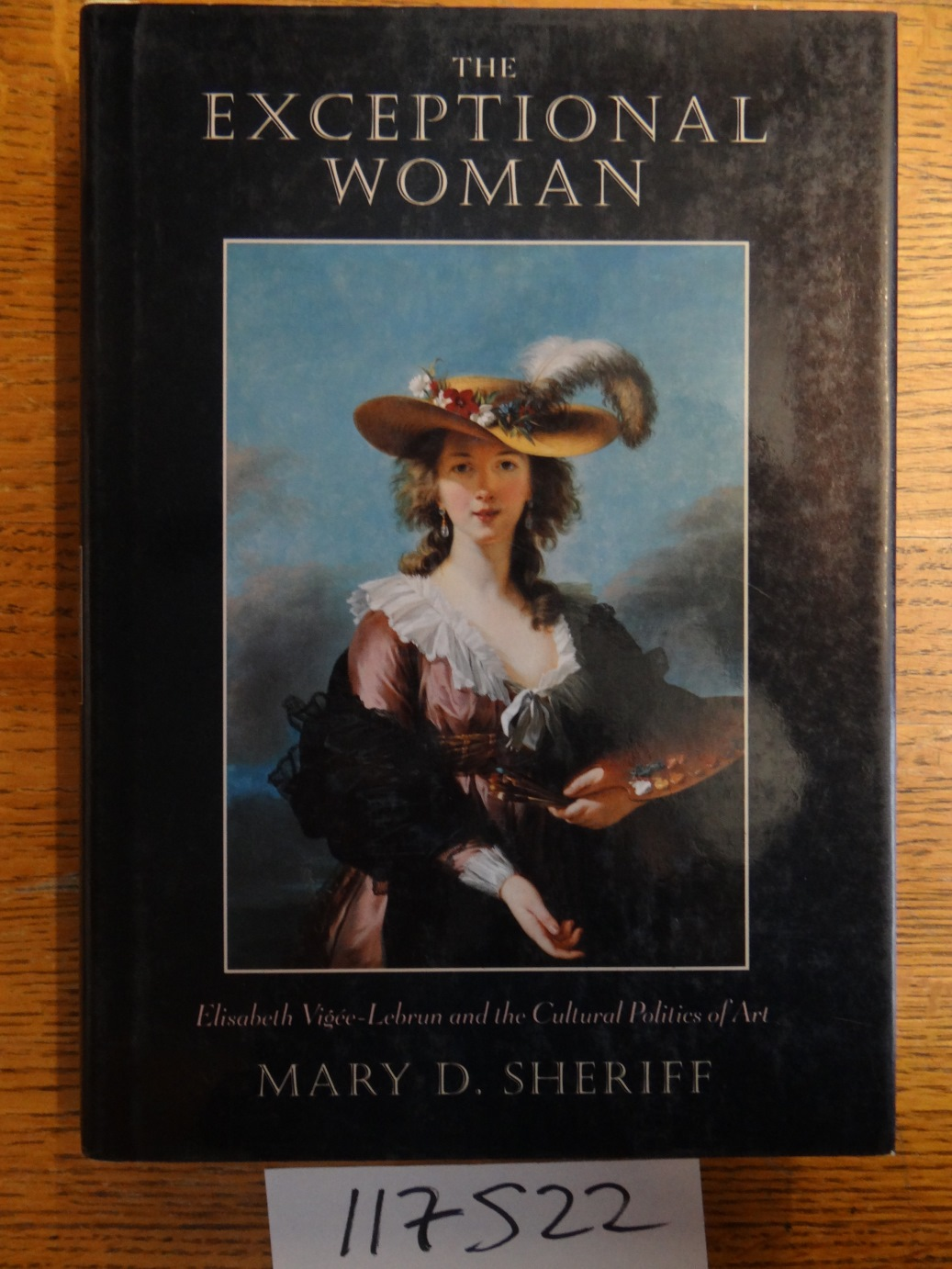 The Exceptional Woman: Elisabeth Vigee-Lebrun and the Cultural Politics of Art - Sheriff, Mary D.