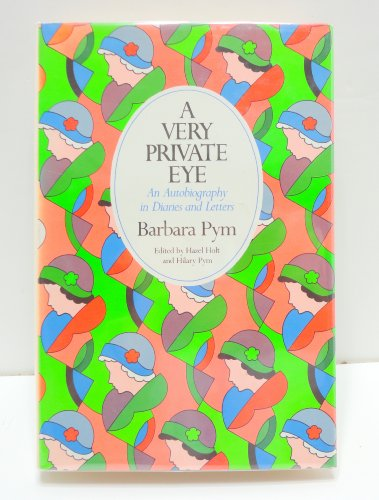 A Very Private Eye: An Autobiography in Diaries and Letters - Pym, Barbara