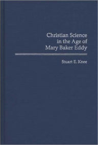Christian Science in the Age of Mary Baker Eddy - Stuart Knee