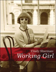 Cindy Sherman: Working Girl - Cindy Sherman