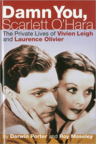 Damn You, Scarlett O'Hara: The Private Lives of Vivien Leigh and Laurence Olivier - Darwin Porter
