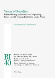 Voices of Rebellion: Political Writing by Malwida von Meysenbug, Fanny Lewald, Johanna Kinkel and Louise Aston - Ruth Whittle