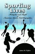Sporting Lives: Metaphor and Myth in American Sports Autobiographies - Pipkin, James W.