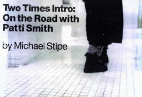 Two Times Intro : On the Road With Patti Smith - Michael Stipe