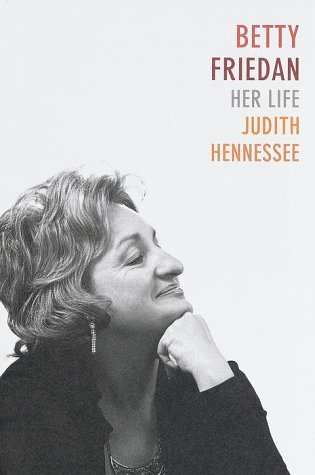Betty Friedan: Her Life - Judith Hennessee