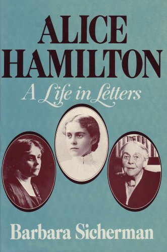 Alice Hamilton: A Life in Letters (Commonwealth Fund Publications) - Barbara Sicherman