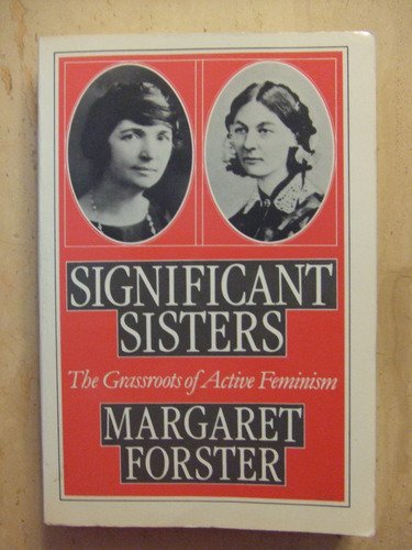 Significant Sisters: The Grassroots of Active Feminism, 1839-1939 (A Galaxy book) - Margaret Forster