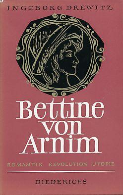 Bettine von Arnim. Romantik, Revolution, Utopie. - Drewitz, Ingeborg
